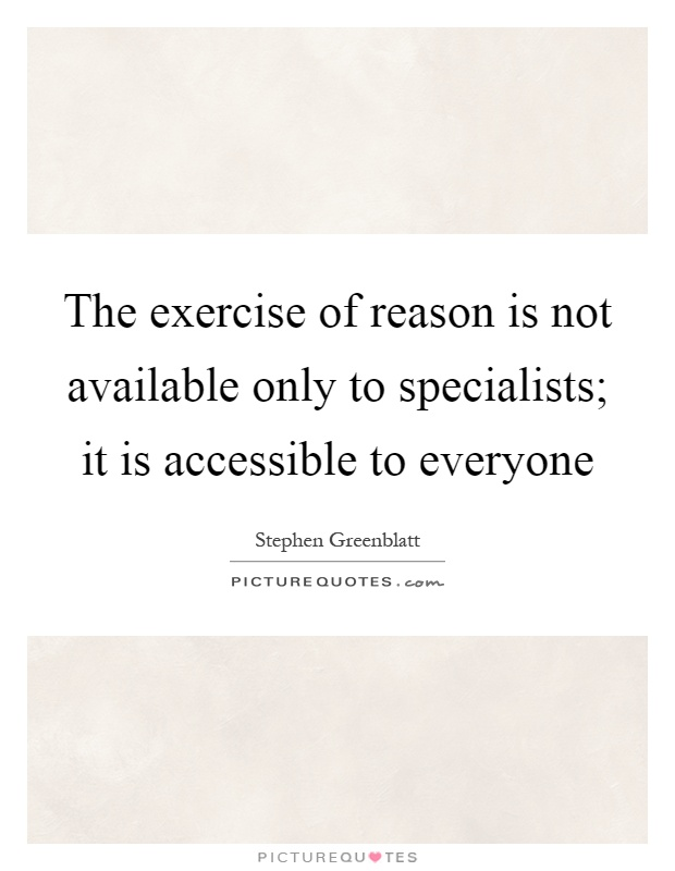 The exercise of reason is not available only to specialists; it is accessible to everyone Picture Quote #1