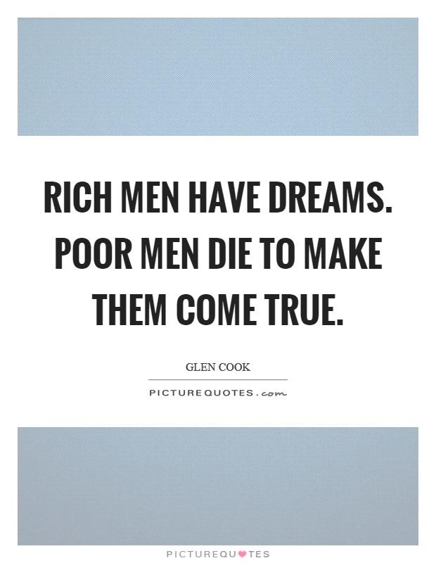 Rich men have dreams. Poor men die to make them come true Picture Quote #1