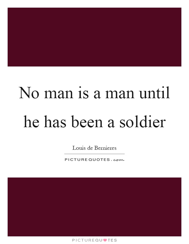 No man is a man until he has been a soldier Picture Quote #1