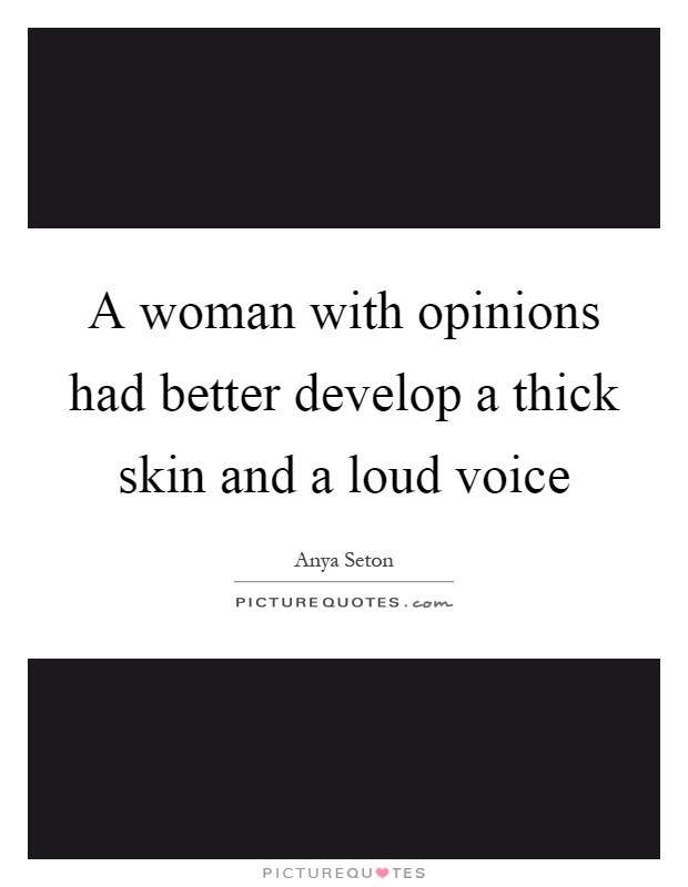 A woman with opinions had better develop a thick skin and a loud voice Picture Quote #1