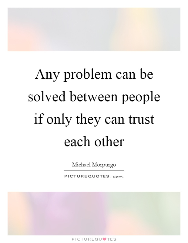 Any problem can be solved between people if only they can trust each other Picture Quote #1