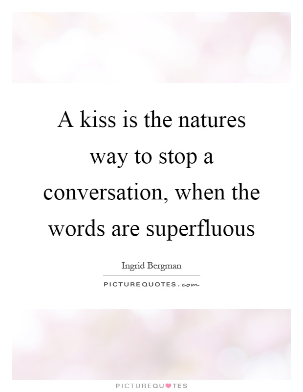 A kiss is the natures way to stop a conversation, when the words are superfluous Picture Quote #1