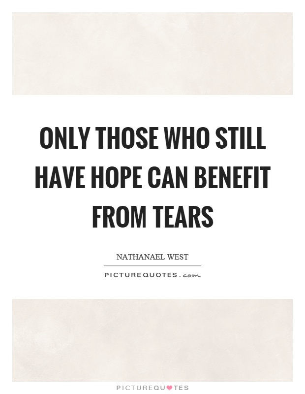 Only those who still have hope can benefit from tears Picture Quote #1