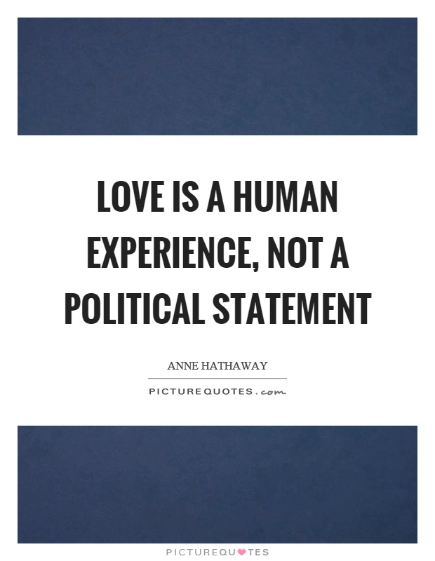 Love is a human experience, not a political statement Picture Quote #1