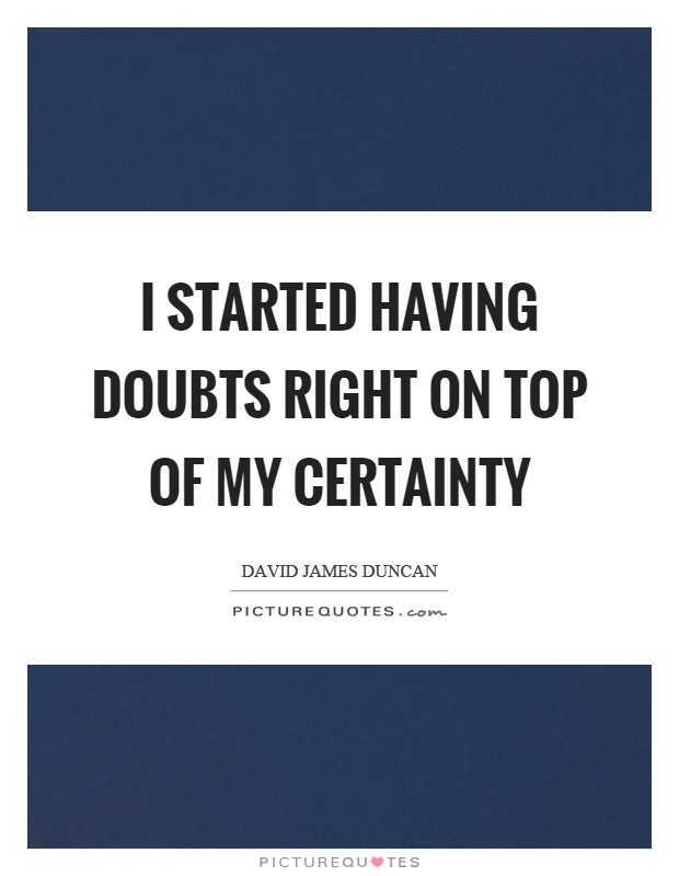 I started having doubts right on top of my certainty Picture Quote #1