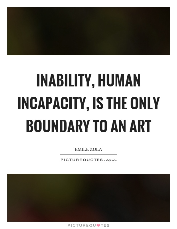 Inability, human incapacity, is the only boundary to an art Picture Quote #1