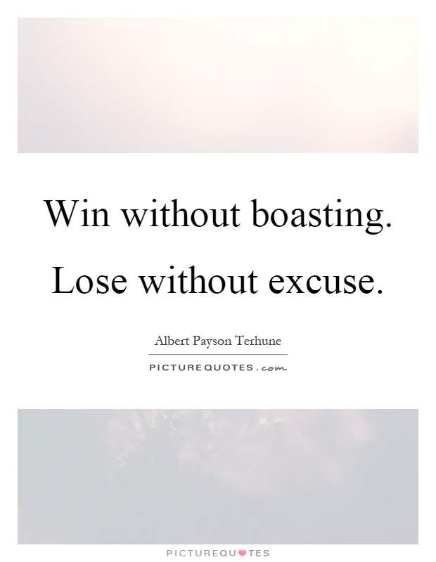 Win without boasting. Lose without excuse Picture Quote #1