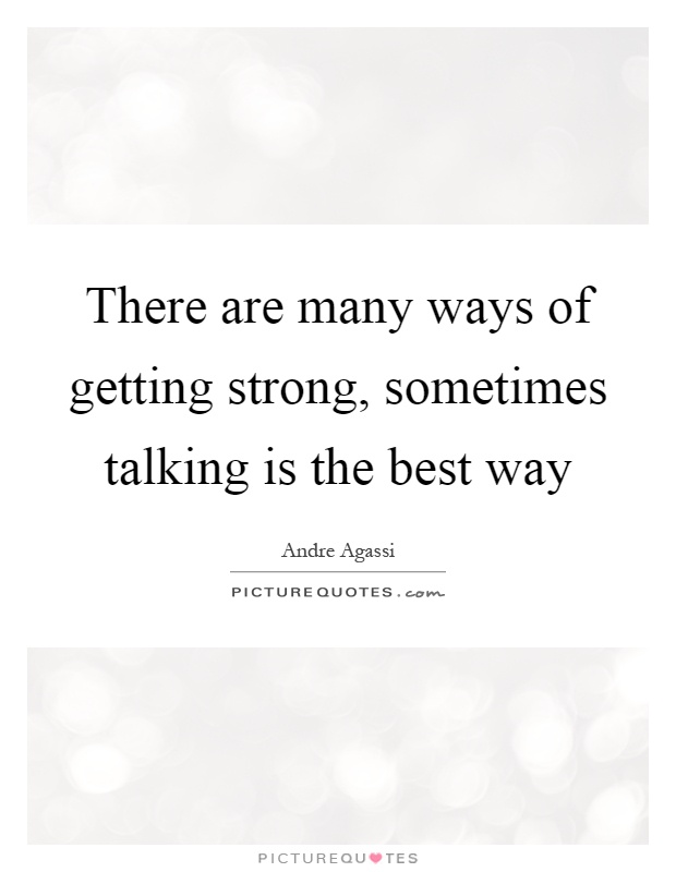 There are many ways of getting strong, sometimes talking is the best way Picture Quote #1