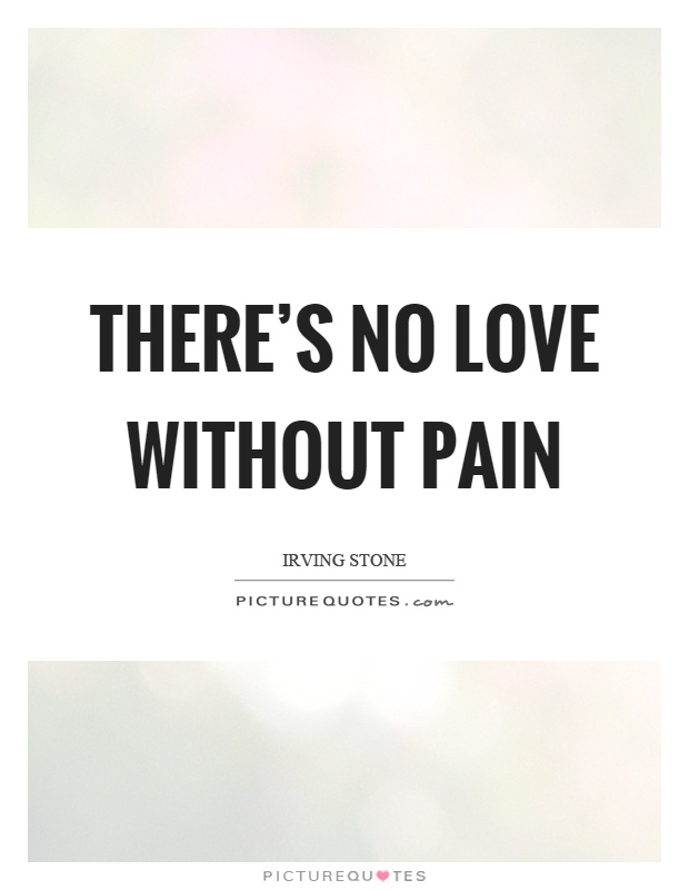 there s no love without pain picture quotes