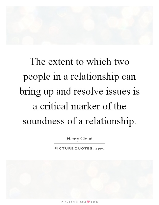 The extent to which two people in a relationship can bring up and resolve issues is a critical marker of the soundness of a relationship Picture Quote #1