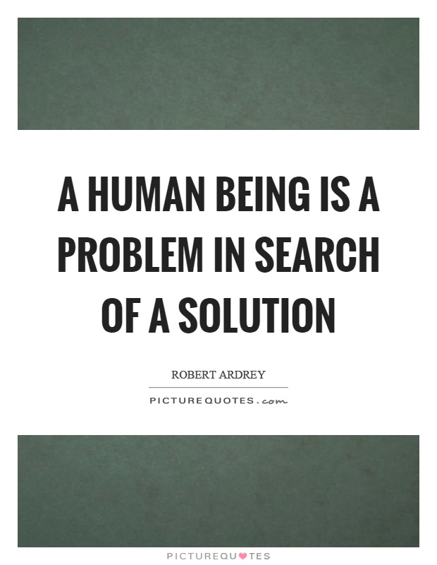 A human being is a problem in search of a solution Picture Quote #1