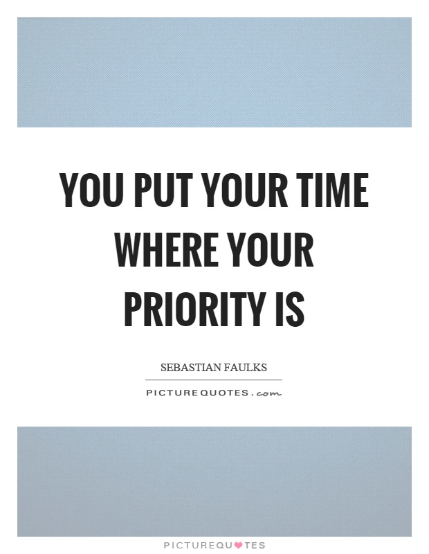 You put your time where your priority is Picture Quote #1