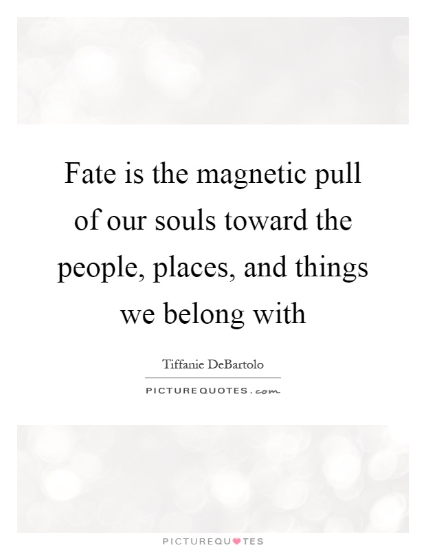 Quotes About Fate Fate is the magnetic p...