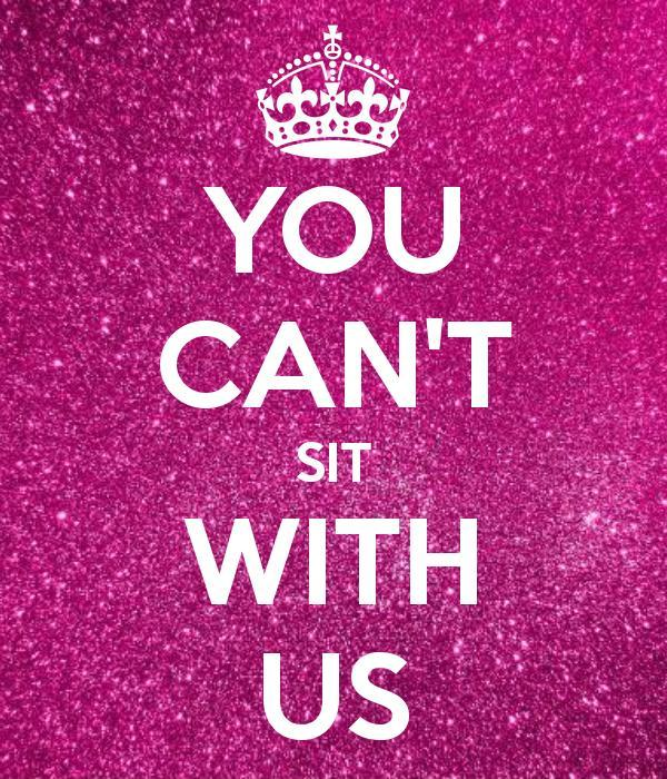 You can't sit with us Picture Quote #1