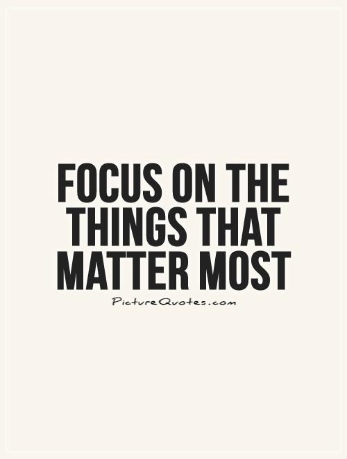 Focus on the things that matter most Picture Quote #1