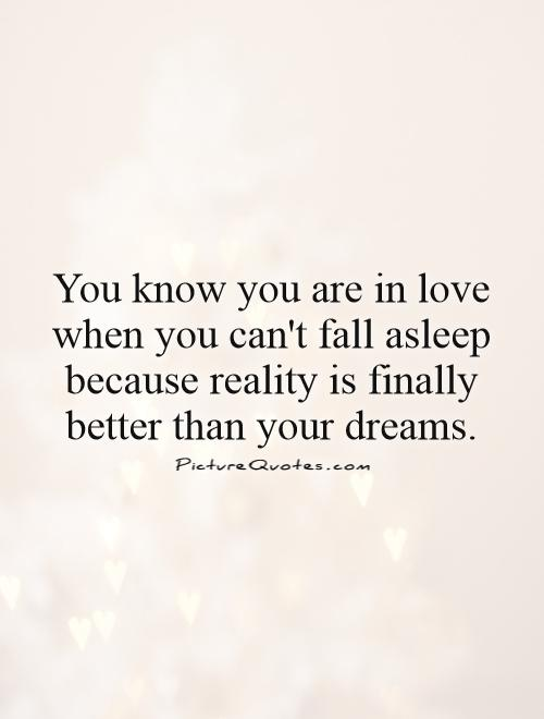 Attirant You Know You Are In Love When You Canu0027t Fall Asleep Because Reality Is  Finally Better Than Your Dreams
