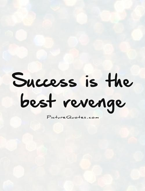 Success is the best revenge Picture Quote #1