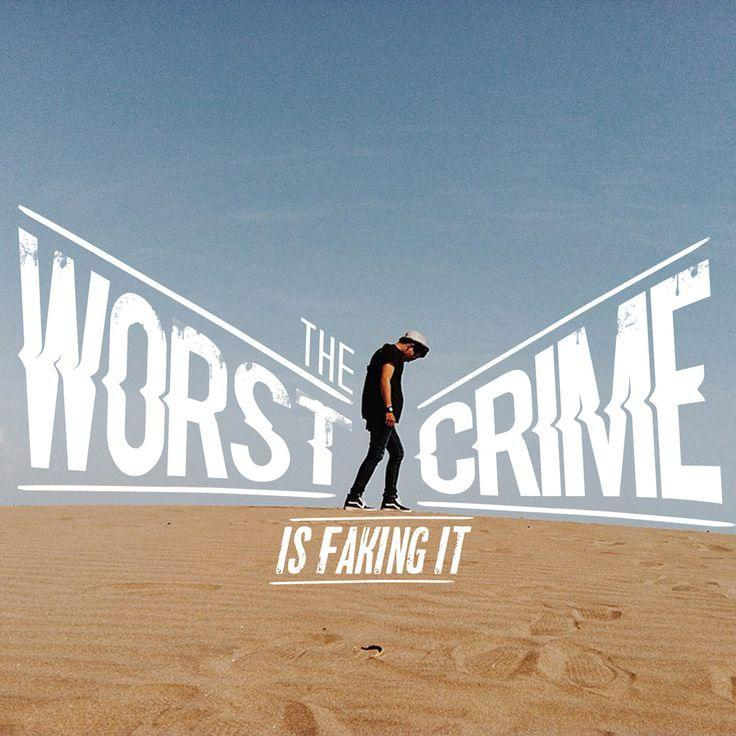 The worst crime is faking it Picture Quote #1