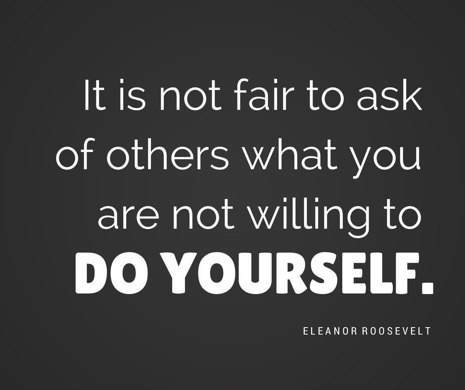 It is not fair to ask of others what you are not willing to do yourself Picture Quote #1