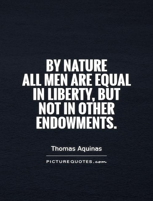 By nature  all men are equal in liberty, but  not in other endowments Picture Quote #1