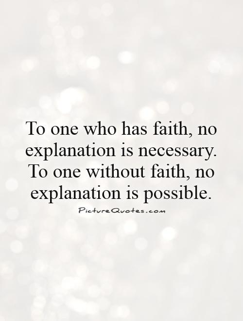 To one who has faith, no explanation is necessary. To one without faith, no explanation is possible Picture Quote #1