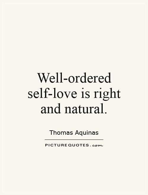 Well-ordered self-love is right and natural Picture Quote #1