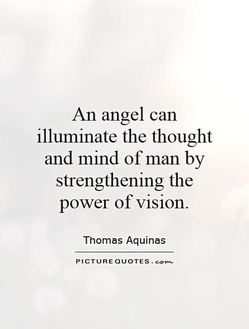 An angel can illuminate the thought and mind of man by strengthening the power of vision Picture Quote #1