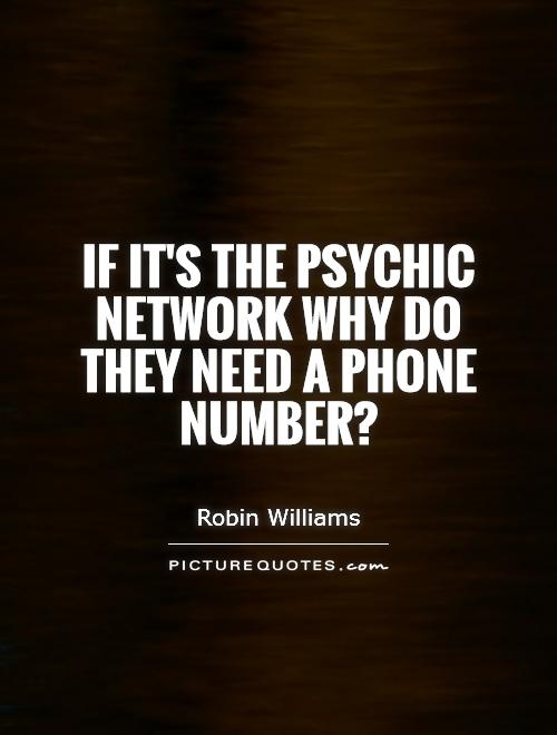 Psychic Quotes If It's The Psychic Network Why Do They Need A Phone Number