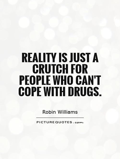 Reality is just a crutch for people who can't cope with drugs Picture Quote #1