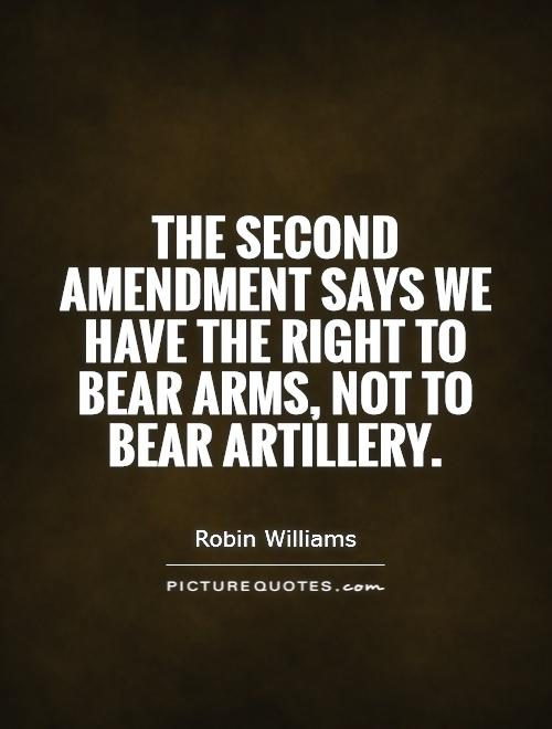 The Second Amendment says we have the right to bear arms, not to bear artillery Picture Quote #1