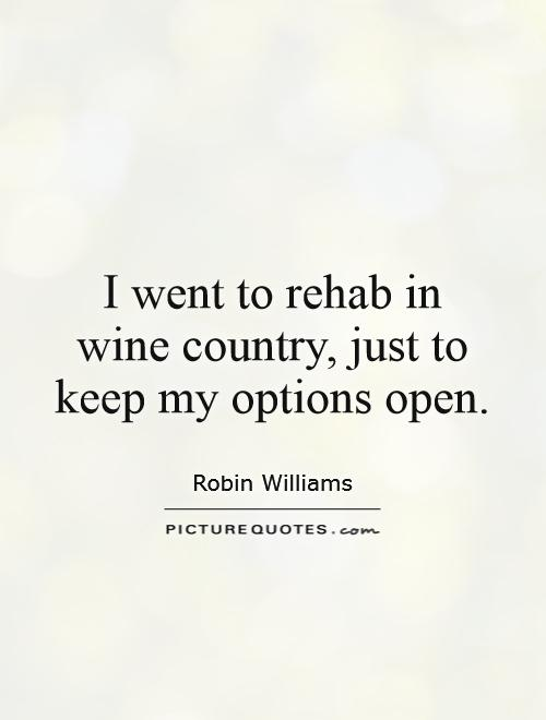 Rehab Quotes Glamorous I Went To Rehab In Wine Country Just To Keep My Options Open