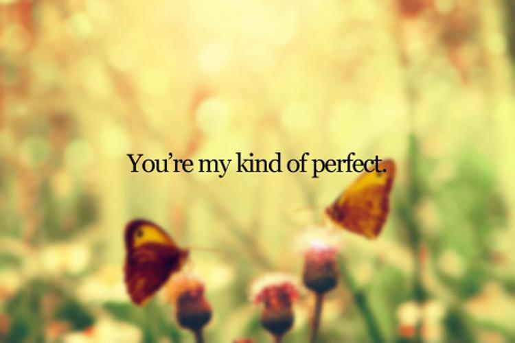 You're my kind of perfect Picture Quote #1