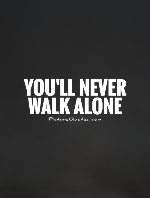 You'll never walk alone Picture Quote #1