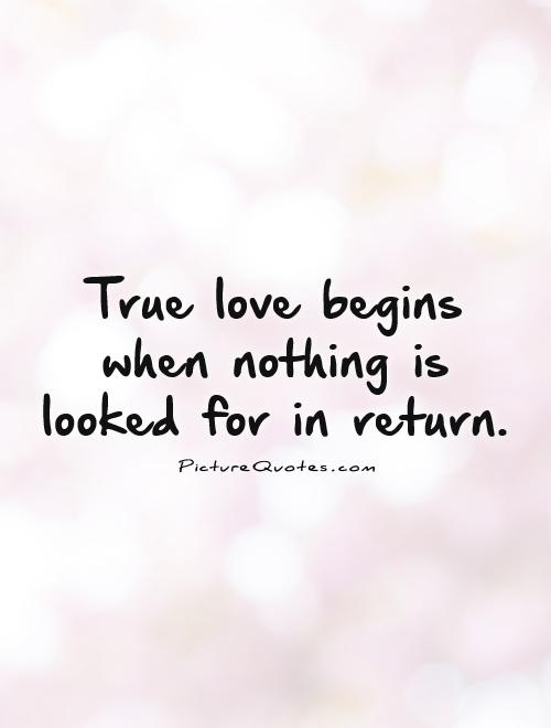 True love begins when nothing is looked for in return Picture Quote #1