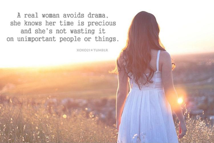 A real woman avoids drama. She knows her time is precious and she's not wasting it on unimportant people or things.  Picture Quote #1