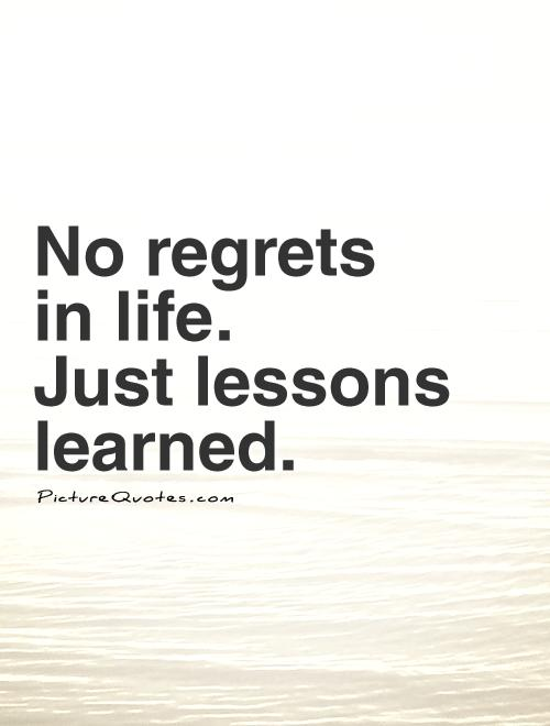 No regrets  in life.  Just lessons learned Picture Quote #1