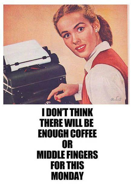 I don't think there will be enough coffee or middle fingers for this Monday Picture Quote #1