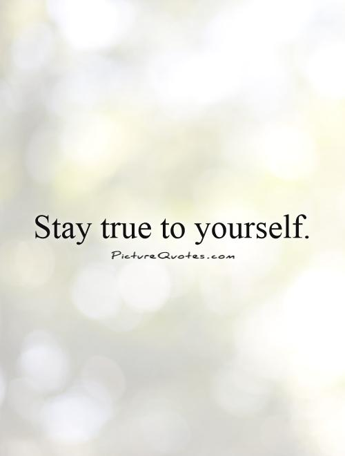 Stay true to yourself Picture Quote #1