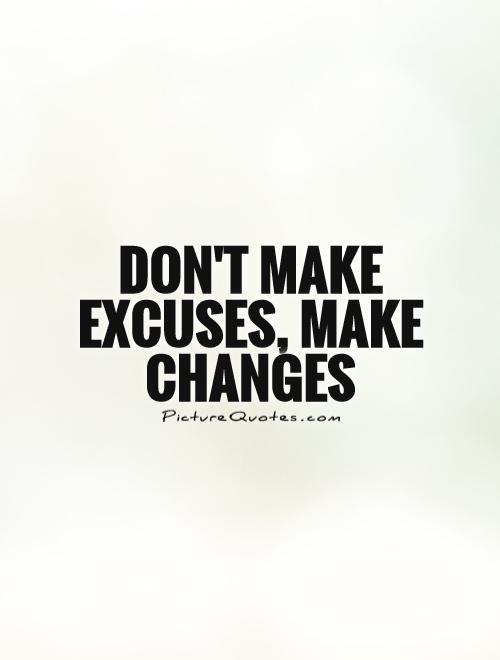 Don't make excuses, make changes Picture Quote #1