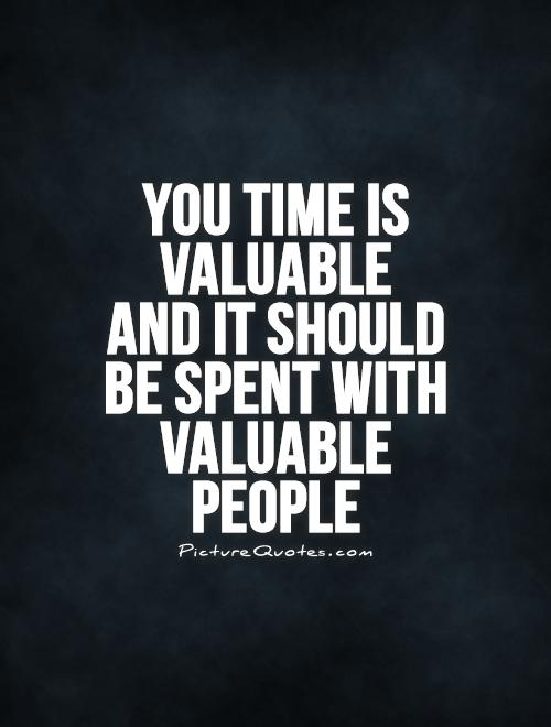 You time is valuable  and it should be spent with valuable people Picture Quote #1