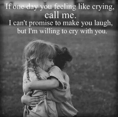 If one day you feel like crying, call me. I can't promise to make you laugh but I'm willing to cry with you Picture Quote #1