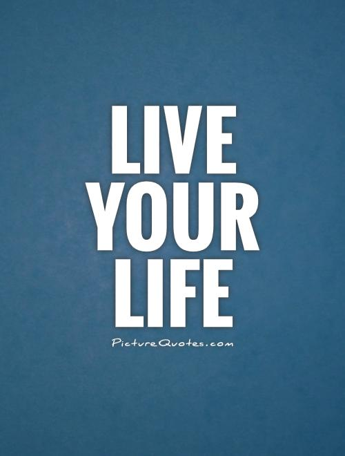Live your life Picture Quote #1