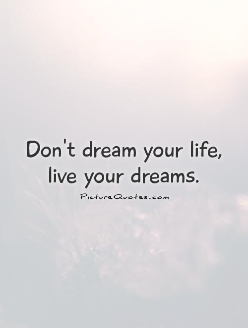 Don't dream your life, live your dreams Picture Quote #1