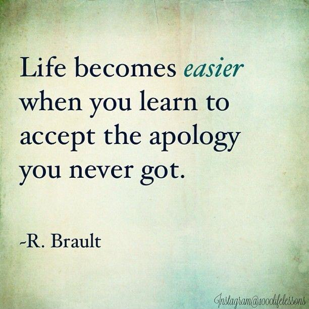 Life becomes easier when you learn to accept an apology you never got Picture Quote #1