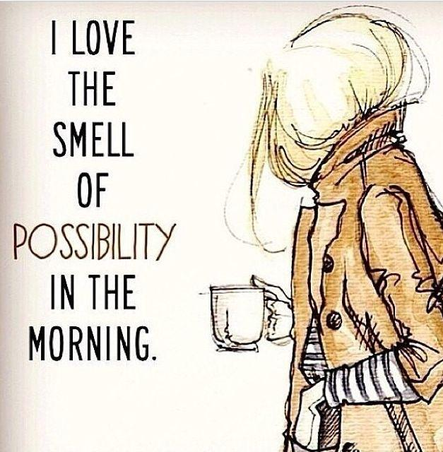I love the smell of possibility in the morning Picture Quote #1