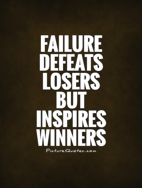 Failure defeats losers  but  inspires winners Picture Quote #1