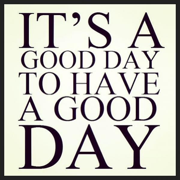 It's a good day to have a good day! Picture Quote #2