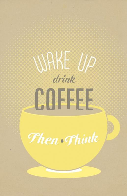 Wake up. Drink Coffee. Then think Picture Quote #1