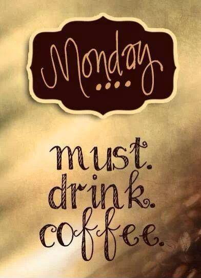 Monday. Must drink coffee Picture Quote #1