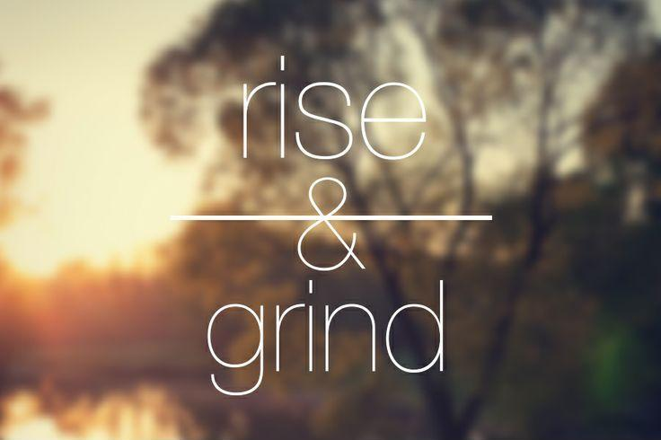 Rise and grind Picture Quote #1